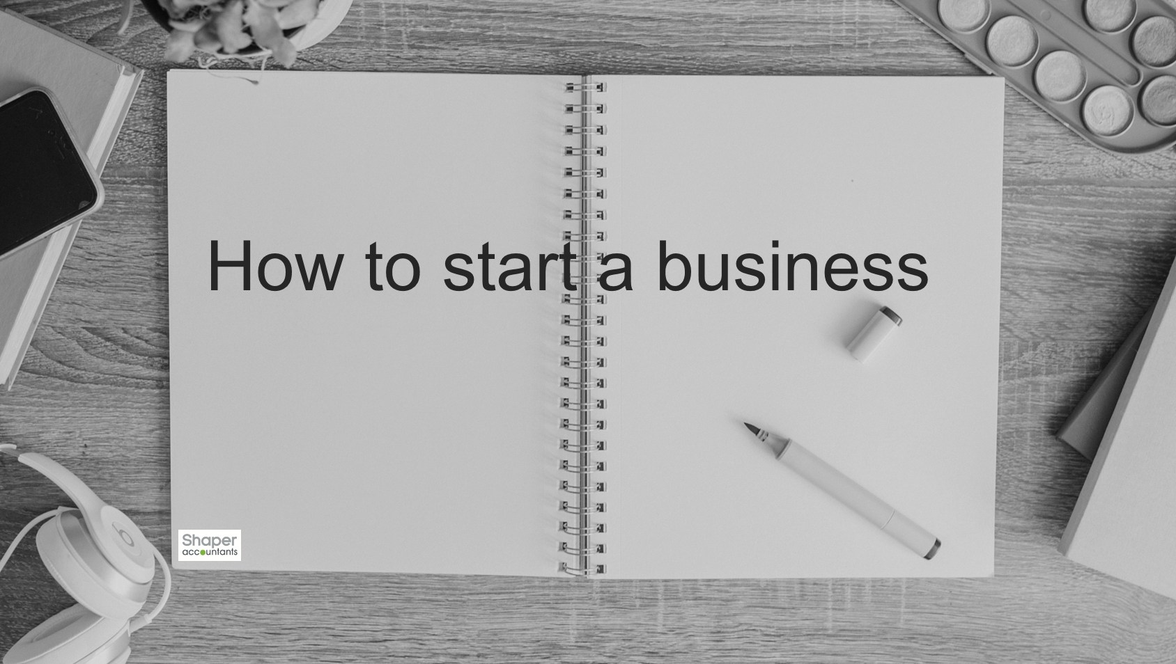 how to start a business - Shaper Accountants